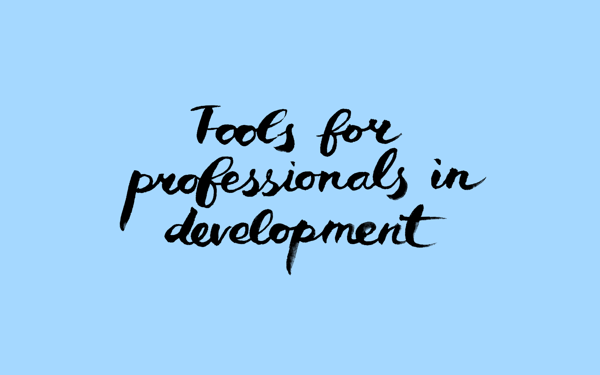 Tools for professionals in development