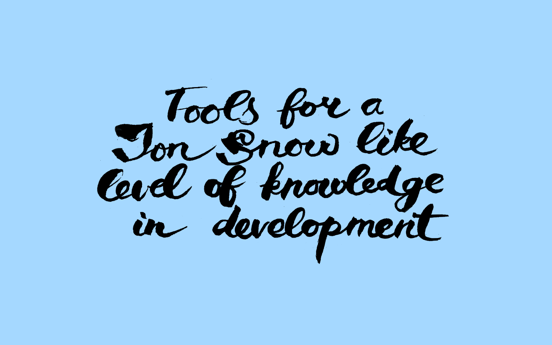Tools for a Jon Snow like level of knowledge in development