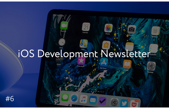 Blog =  iOS Development Newsletter #6